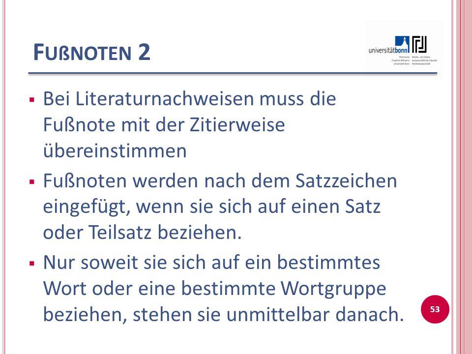 F UßNOTEN 2  Bei Literaturnachweisen muss die Fußnote mit der Zitierweise übereinstimmen  Fußnoten werden nach dem Satzzeichen eingefügt, wenn sie sich auf einen Satz oder Teilsatz beziehen.