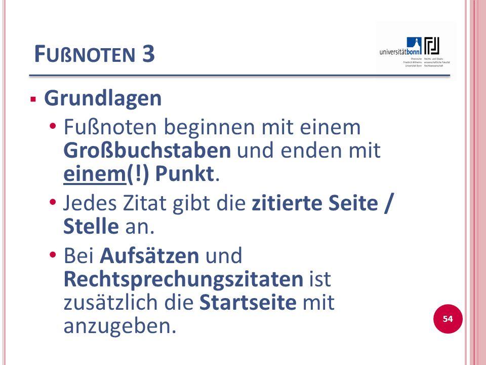 F UßNOTEN 3  Grundlagen Fußnoten beginnen mit einem Großbuchstaben und enden mit einem(!) Punkt.