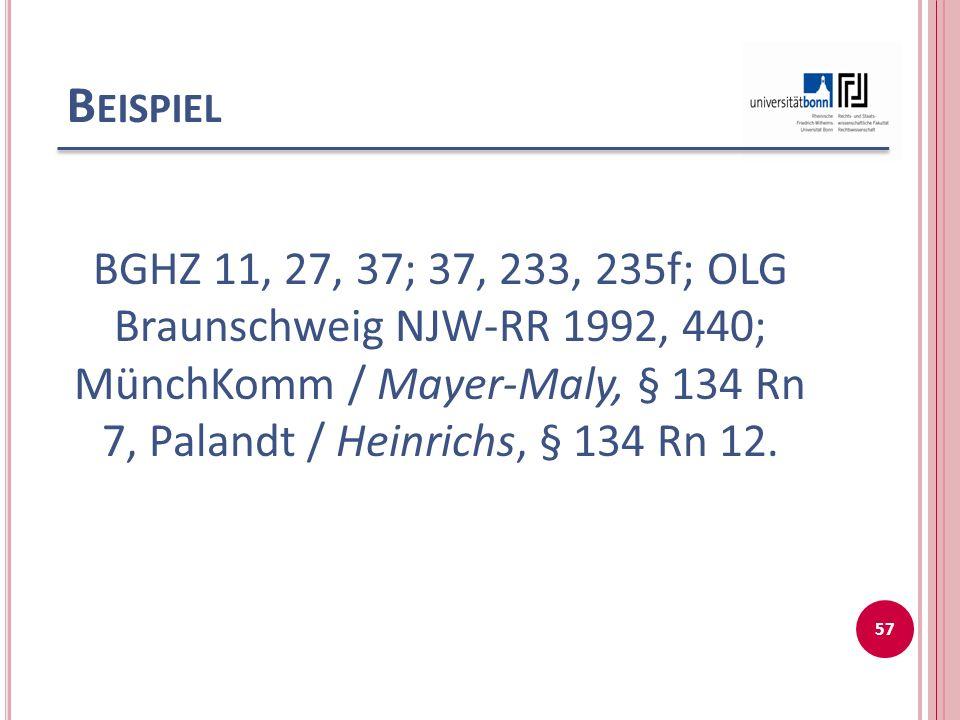 B EISPIEL BGHZ 11, 27, 37; 37, 233, 235f; OLG Braunschweig NJW-RR 1992, 440; MünchKomm / Mayer-Maly, § 134 Rn 7, Palandt / Heinrichs, § 134 Rn 12.