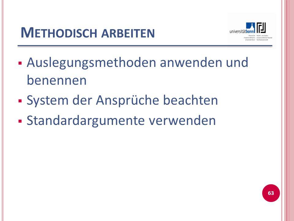 M ETHODISCH ARBEITEN  Auslegungsmethoden anwenden und benennen  System der Ansprüche beachten  Standardargumente verwenden 63
