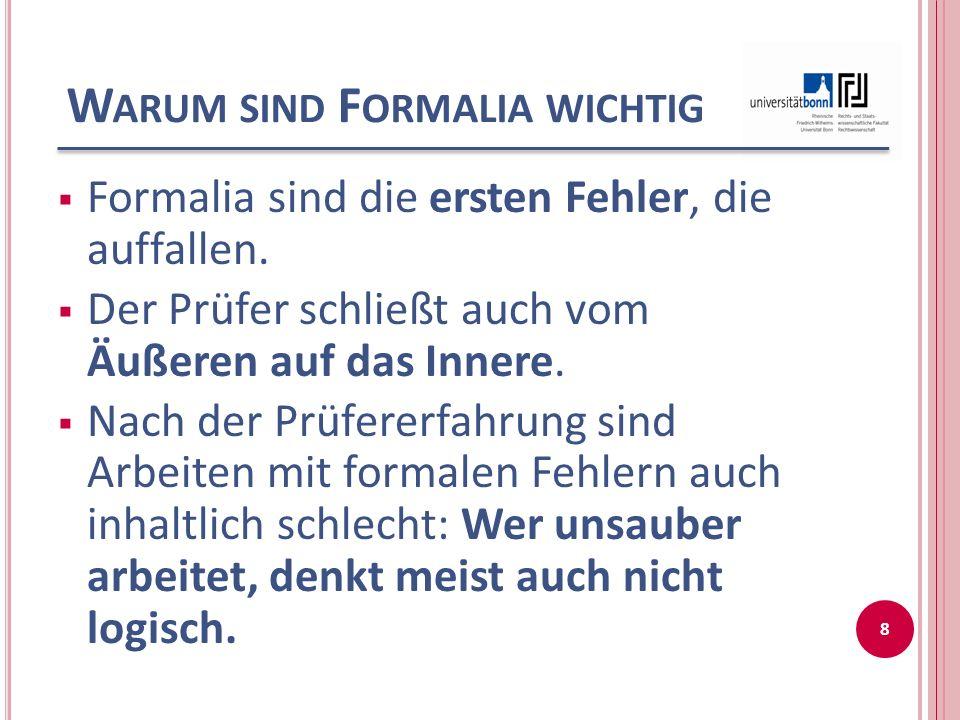 W ARUM SIND F ORMALIA WICHTIG  Formalia sind die ersten Fehler, die auffallen.