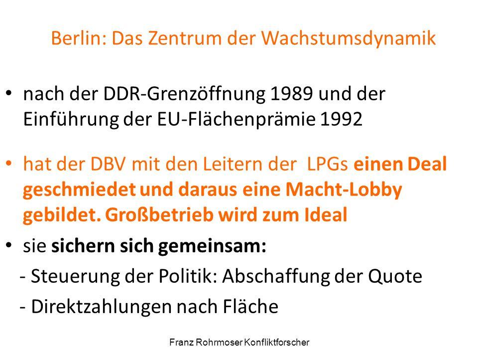 Berlin: Das Zentrum der Wachstumsdynamik nach der DDR-Grenzöffnung 1989 und der Einführung der EU-Flächenprämie 1992 hat der DBV mit den Leitern der LPGs einen Deal geschmiedet und daraus eine Macht-Lobby gebildet.
