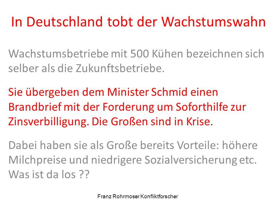 In Deutschland tobt der Wachstumswahn Wachstumsbetriebe mit 500 Kühen bezeichnen sich selber als die Zukunftsbetriebe.