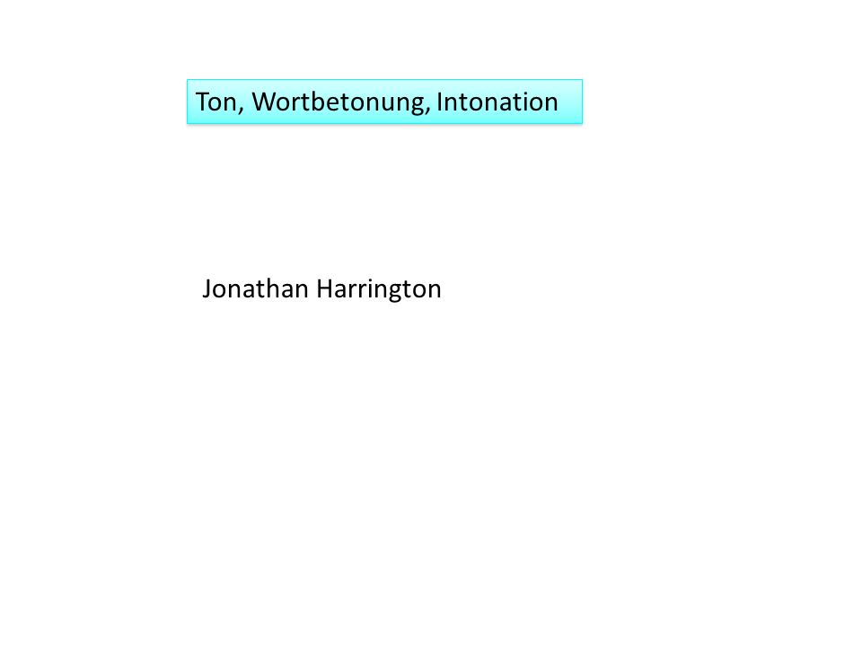 Ton, Wortbetonung, Intonation Jonathan Harrington