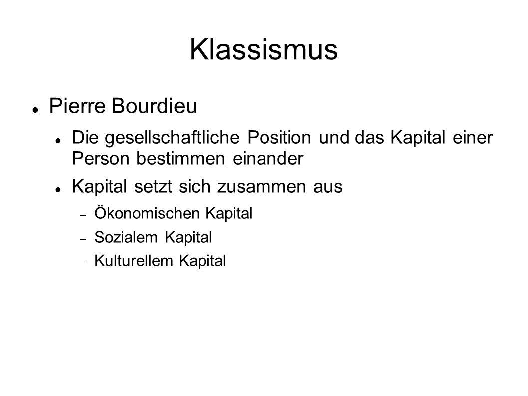 Klassismus Pierre Bourdieu Die gesellschaftliche Position und das Kapital einer Person bestimmen einander Kapital setzt sich zusammen aus  Ökonomischen Kapital  Sozialem Kapital  Kulturellem Kapital