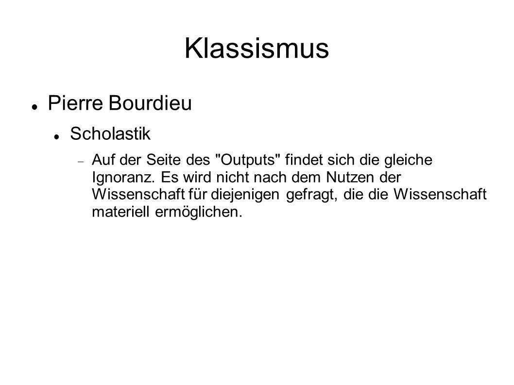 Klassismus Pierre Bourdieu Scholastik  Auf der Seite des Outputs findet sich die gleiche Ignoranz.