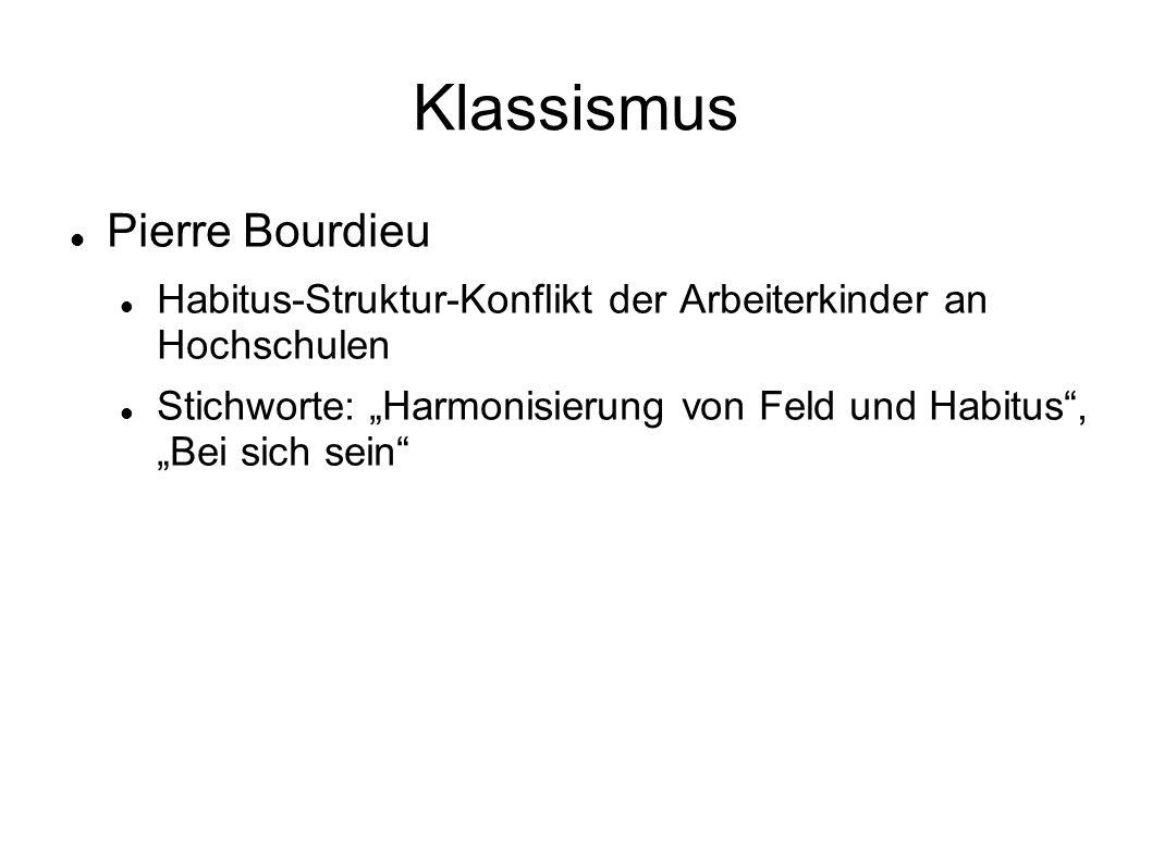"""Klassismus Pierre Bourdieu Habitus-Struktur-Konflikt der Arbeiterkinder an Hochschulen Stichworte: """"Harmonisierung von Feld und Habitus , """"Bei sich sein"""