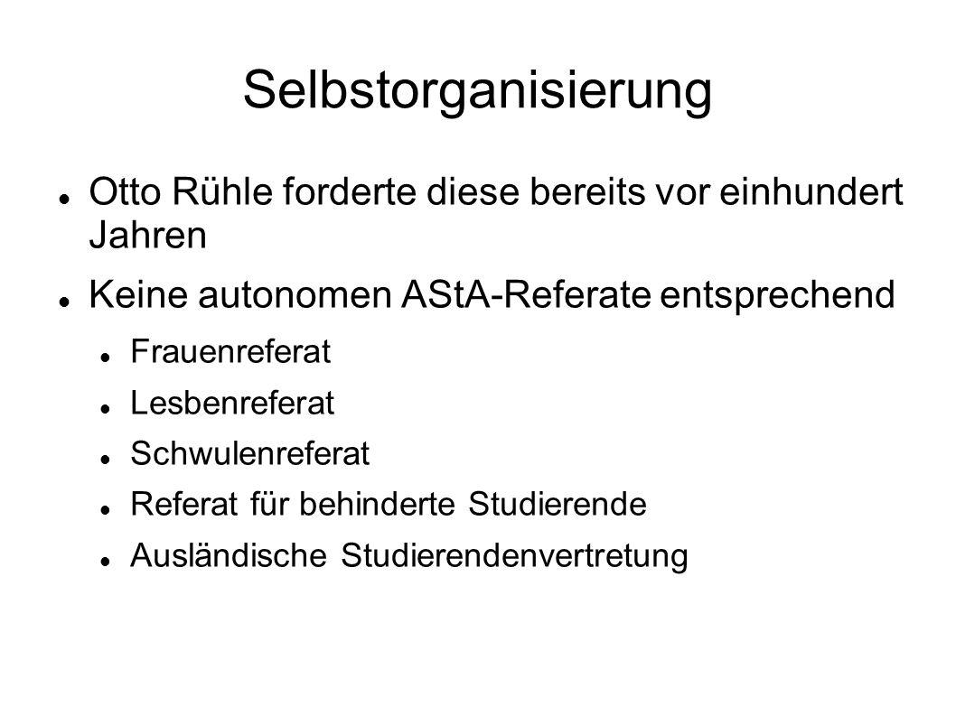 Selbstorganisierung Otto Rühle forderte diese bereits vor einhundert Jahren Keine autonomen AStA-Referate entsprechend Frauenreferat Lesbenreferat Schwulenreferat Referat für behinderte Studierende Ausländische Studierendenvertretung