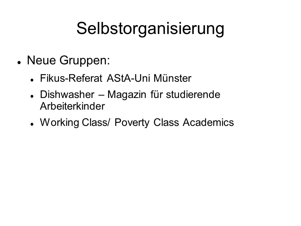 Selbstorganisierung Neue Gruppen: Fikus-Referat AStA-Uni Münster Dishwasher – Magazin für studierende Arbeiterkinder Working Class/ Poverty Class Academics