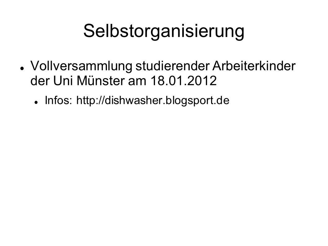 Selbstorganisierung Vollversammlung studierender Arbeiterkinder der Uni Münster am 18.01.2012 Infos: http://dishwasher.blogsport.de