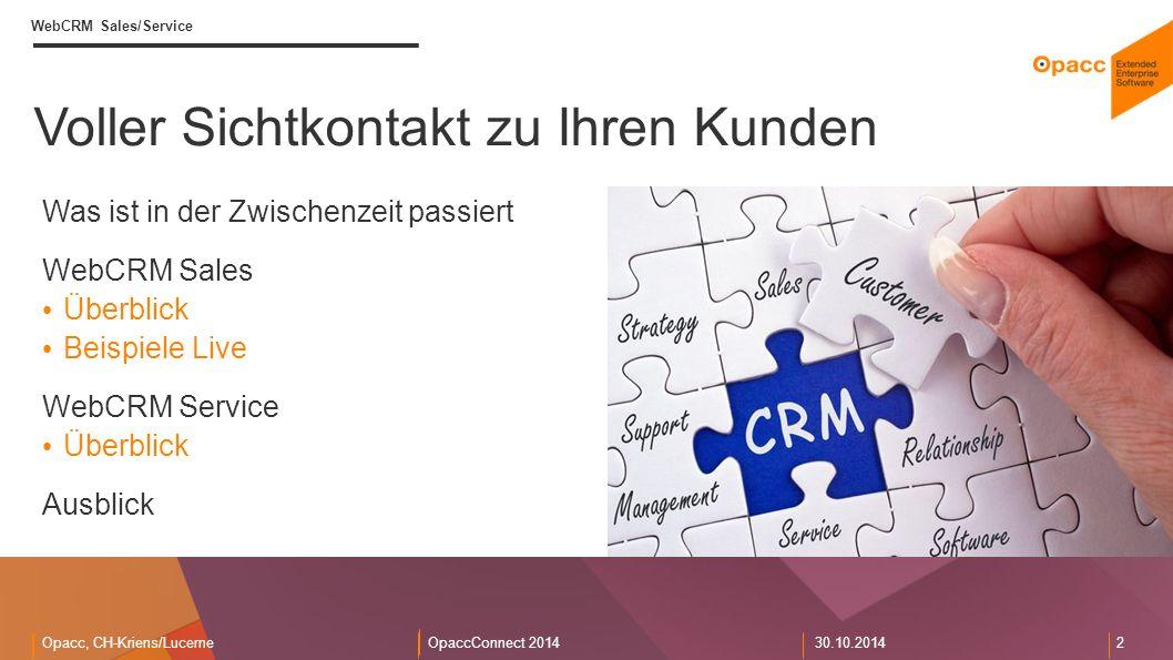 Opacc, CH-Kriens/LucerneOpaccConnect 201430.10.2014 3 WebCRM Sales/Service CRM Erweiterungen in OpaccOXAS Wurde in vielen Bereichen für die neuen WebCRM Anwendungen ausgebaut.