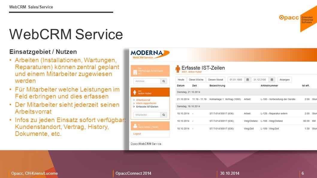 Opacc, CH-Kriens/LucerneOpaccConnect 201430.10.2014 7 WebCRM Sales/Service Ausblick Verfügbarkeit WebCRM Sales: ab 1.1.2015 WebCRM Service: ab sofort Voraussetzung OpaccERP V15 Vertiefungs-Track WebCRM Sales P1