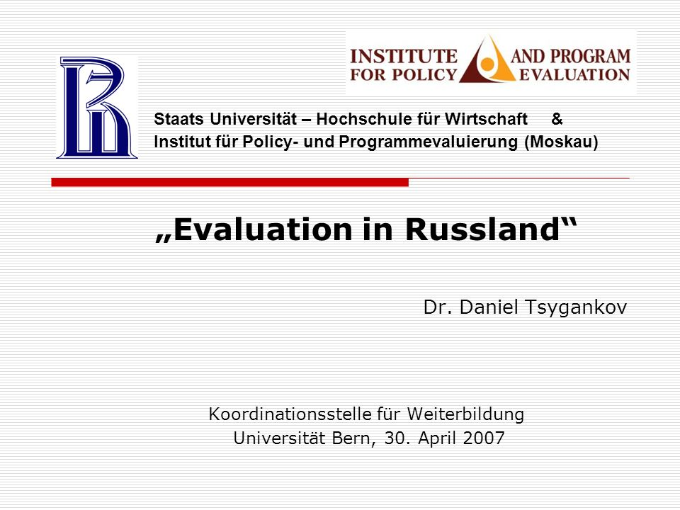 """Evaluation in Russland"" Dr. Daniel Tsygankov Koordinationsstelle für Weiterbildung Universität Bern, 30. April 2007 Staats Universität – Hochschule f"