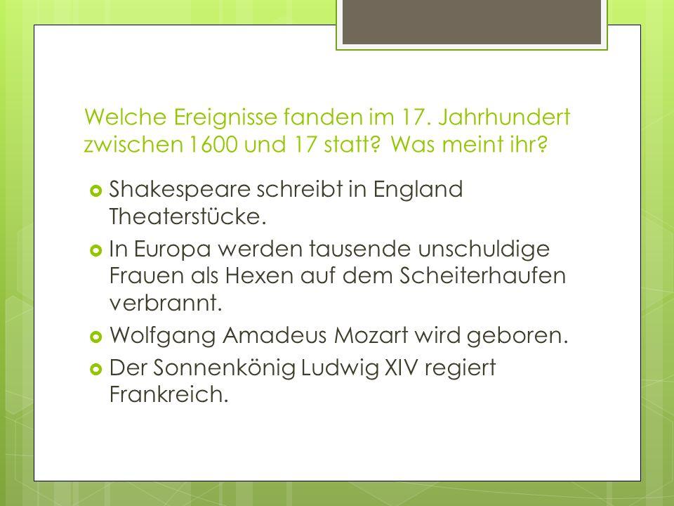 Welche Ereignisse fanden im 17. Jahrhundert zwischen 1600 und 17 statt.