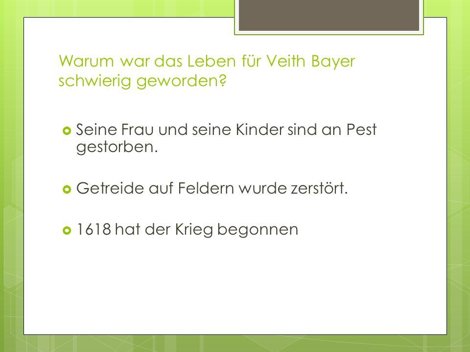 Warum war das Leben für Veith Bayer schwierig geworden.
