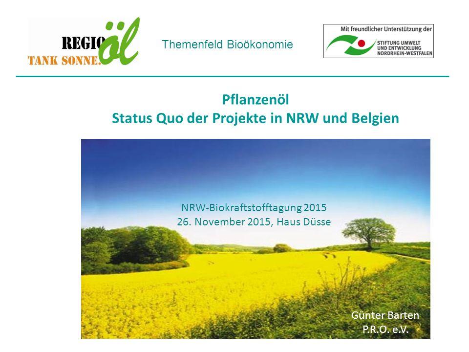 Themenfeld Bioökonomie Pflanzenöl Status Quo der Projekte in NRW und Belgien Günter Barten P.R.O.