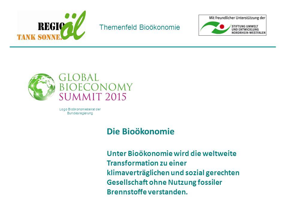 Themenfeld Bioökonomie Logo Bioökonomiebeirat der Bundesregierung Die Bioökonomie Unter Bioökonomie wird die weltweite Transformation zu einer klimaverträglichen und sozial gerechten Gesellschaft ohne Nutzung fossiler Brennstoffe verstanden.