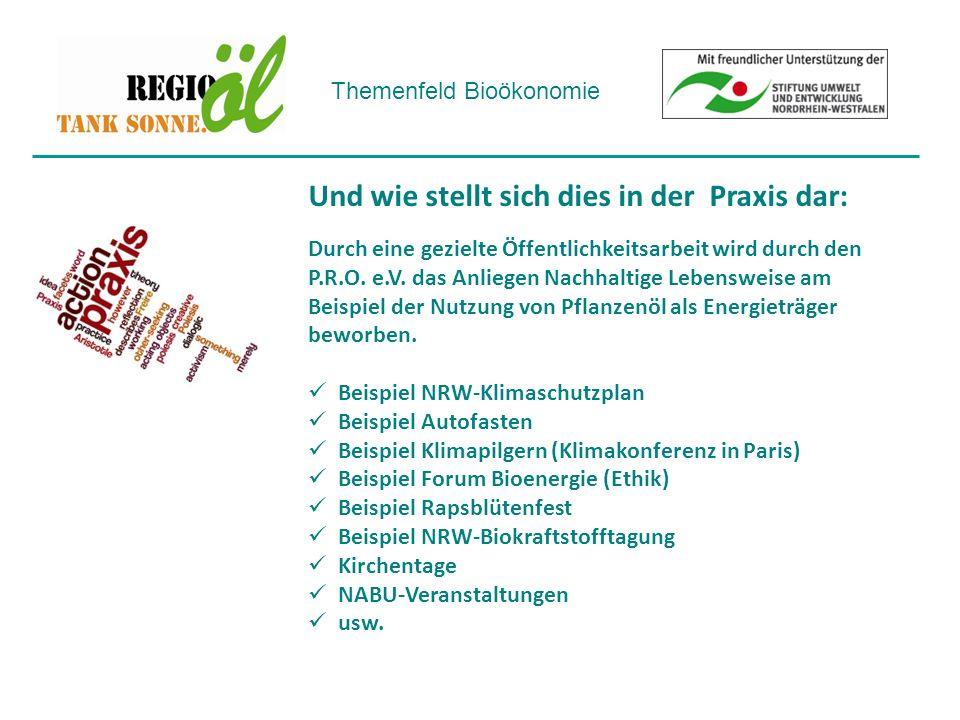 Themenfeld Bioökonomie Und wie stellt sich dies in der Praxis dar: Durch eine gezielte Öffentlichkeitsarbeit wird durch den P.R.O.