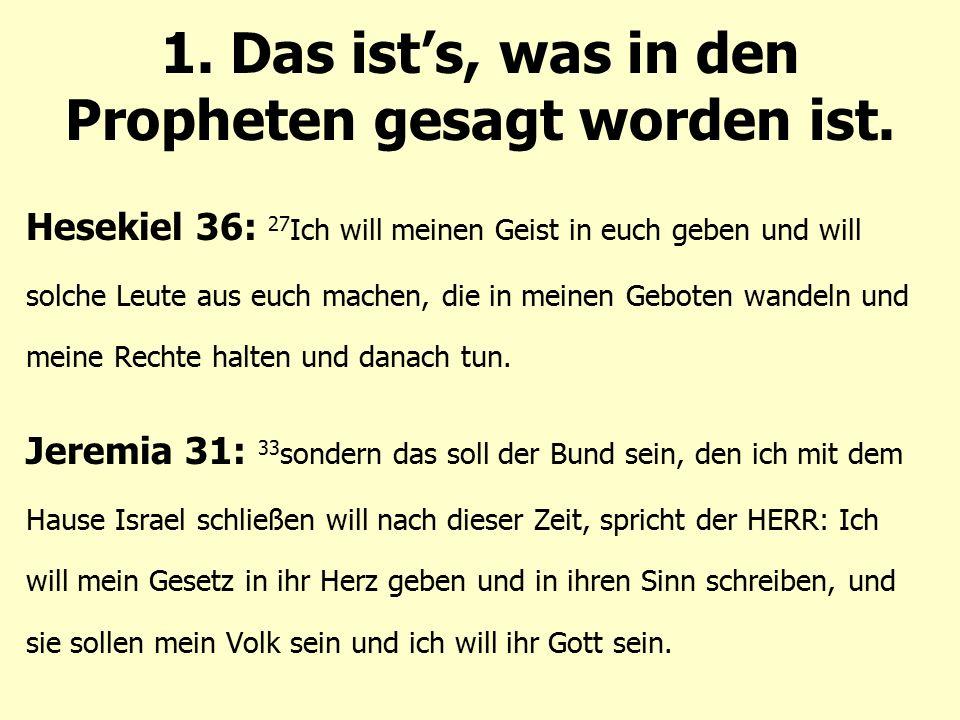 Hesekiel 36: 27 Ich will meinen Geist in euch geben und will solche Leute aus euch machen, die in meinen Geboten wandeln und meine Rechte halten und d