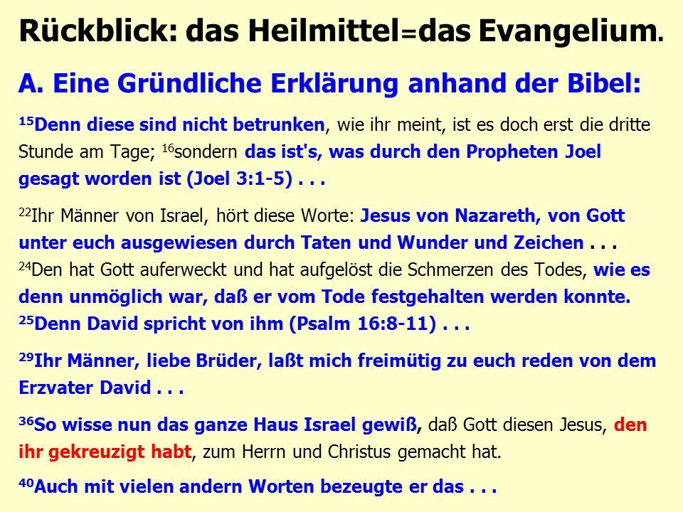 Rückblick: das Heilmittel = das Evangelium. A. Eine Gründliche Erklärung anhand der Bibel: 15 Denn diese sind nicht betrunken, wie ihr meint, ist es d