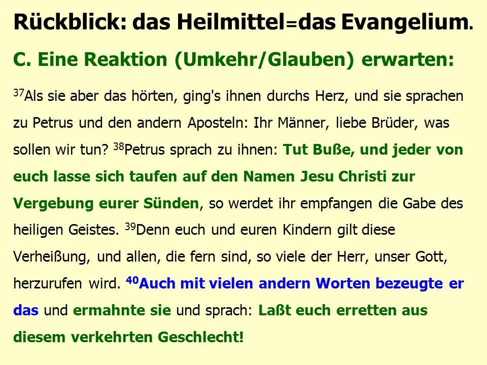 C. Eine Reaktion (Umkehr/Glauben) erwarten: 37 Als sie aber das hörten, ging's ihnen durchs Herz, und sie sprachen zu Petrus und den andern Aposteln: