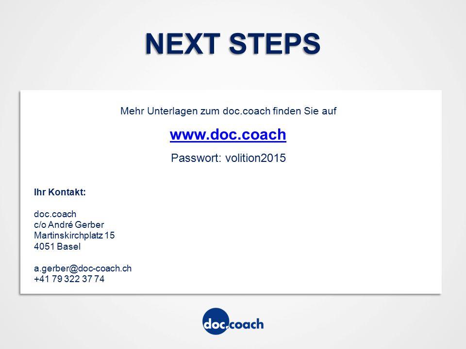 NEXT STEPS Mehr Unterlagen zum doc.coach finden Sie auf www.doc.coach Passwort: volition2015 Ihr Kontakt: doc.coach c/o André Gerber Martinskirchplatz 15 4051 Basel a.gerber@doc-coach.ch +41 79 322 37 74