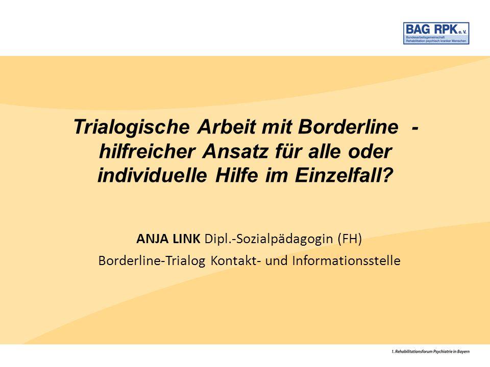 Trialogische Arbeit mit Borderline - hilfreicher Ansatz für alle oder individuelle Hilfe im Einzelfall? ANJA LINK Dipl.-Sozialpädagogin (FH) Borderlin