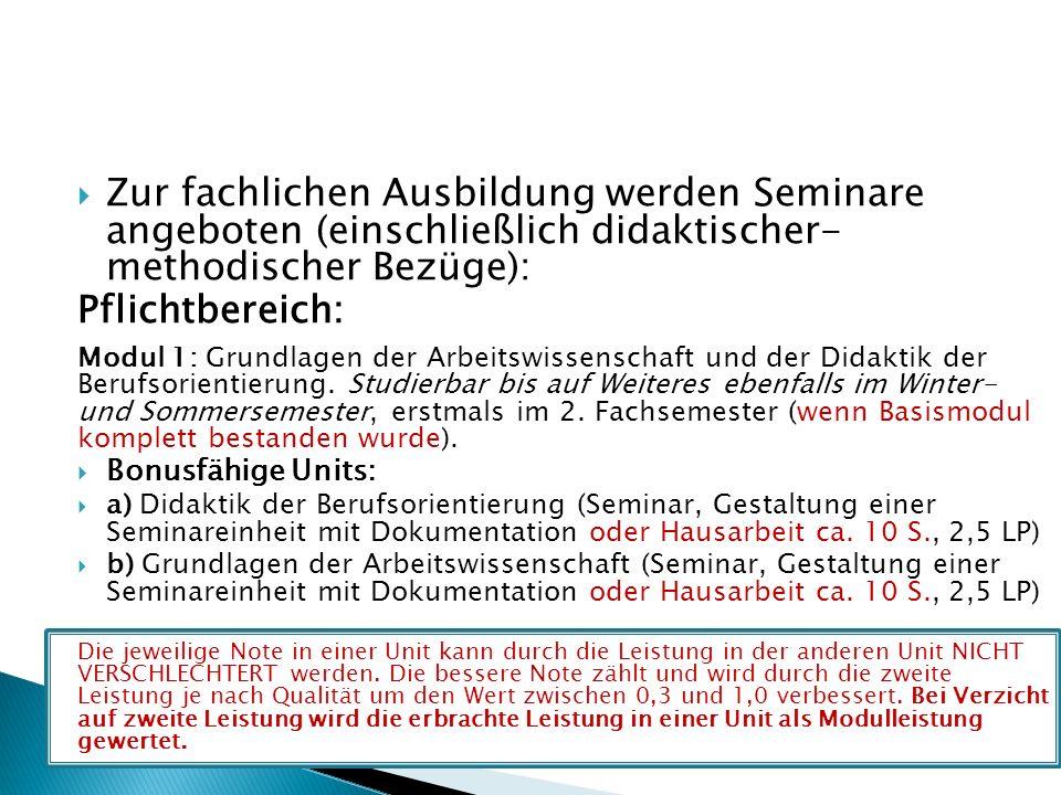  Zur fachlichen Ausbildung werden Seminare angeboten (einschließlich didaktischer- methodischer Bezüge): Pflichtbereich: Modul 1: Grundlagen der Arbeitswissenschaft und der Didaktik der Berufsorientierung.