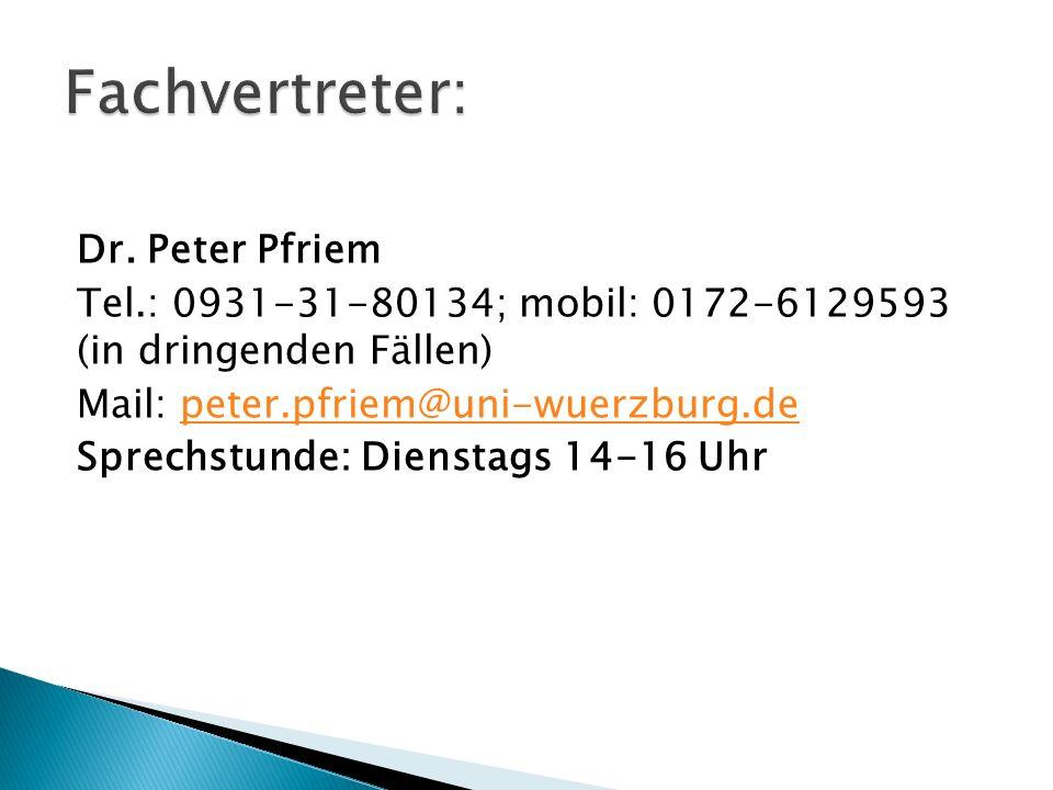 Dr. Peter Pfriem Tel.: 0931-31-80134; mobil: 0172-6129593 (in dringenden Fällen) Mail: peter.pfriem@uni-wuerzburg.depeter.pfriem@uni-wuerzburg.de Spre