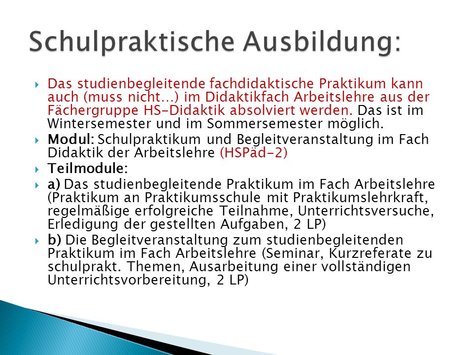  Das studienbegleitende fachdidaktische Praktikum kann auch (muss nicht…) im Didaktikfach Arbeitslehre aus der Fächergruppe HS-Didaktik absolviert werden.