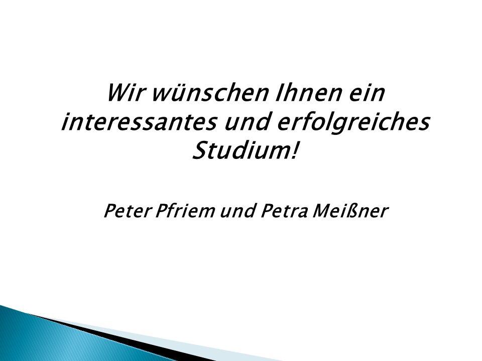 Wir wünschen Ihnen ein interessantes und erfolgreiches Studium! Peter Pfriem und Petra Meißner