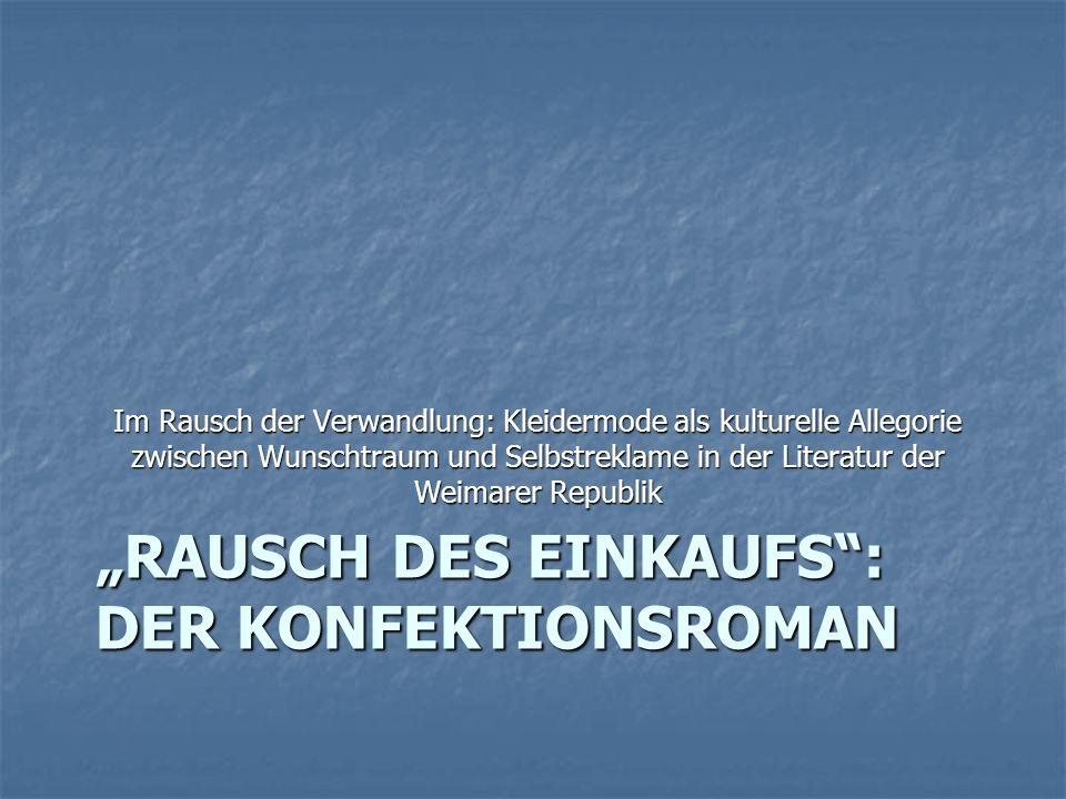 """""""RAUSCH DES EINKAUFS"""": DER KONFEKTIONSROMAN Im Rausch der Verwandlung: Kleidermode als kulturelle Allegorie zwischen Wunschtraum und Selbstreklame in"""
