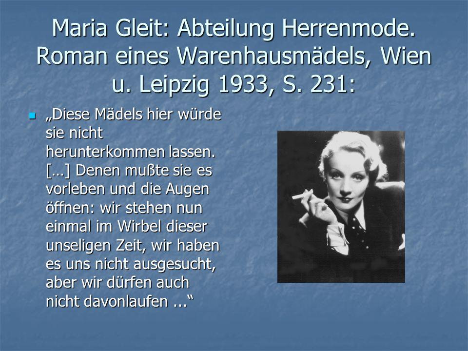 """Maria Gleit: Abteilung Herrenmode. Roman eines Warenhausmädels, Wien u. Leipzig 1933, S. 231: """"Diese Mädels hier würde sie nicht herunterkommen lassen"""