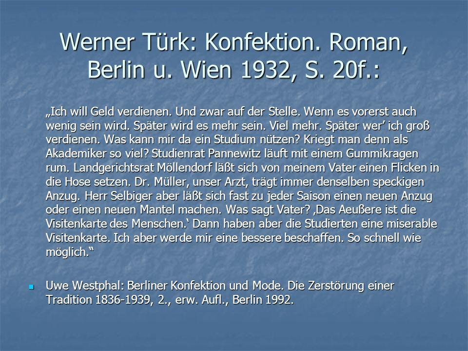 """Werner Türk: Konfektion. Roman, Berlin u. Wien 1932, S. 20f.: """"Ich will Geld verdienen. Und zwar auf der Stelle. Wenn es vorerst auch wenig sein wird."""
