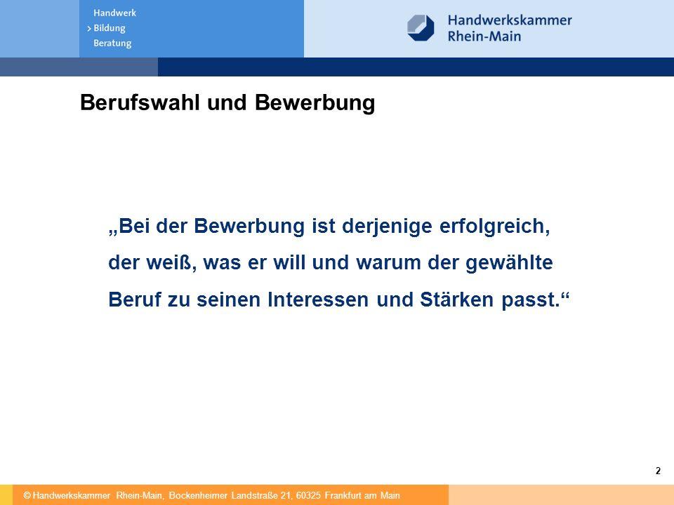 © Handwerkskammer Rhein-Main, Bockenheimer Landstraße 21, 60325 Frankfurt am Main 3 Voraussetzungen für einen erfolgreichen Übergang  Ausbildungsreife  Motivation  Berufsorientierung  Praktika (frühzeitige Betriebskontakte)  Berufsfeldbreite Orientierung  Mobilität  Bewerbungskompetenz (richtige Strategie)