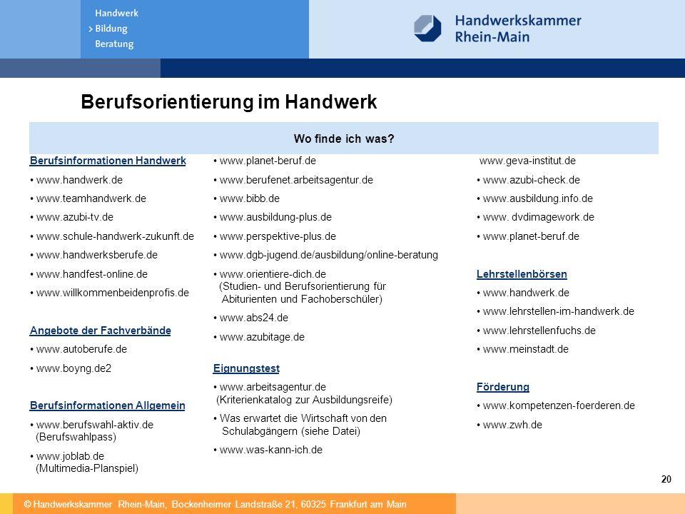 © Handwerkskammer Rhein-Main, Bockenheimer Landstraße 21, 60325 Frankfurt am Main 20 Berufsorientierung im Handwerk Wo finde ich was? Berufsinformatio