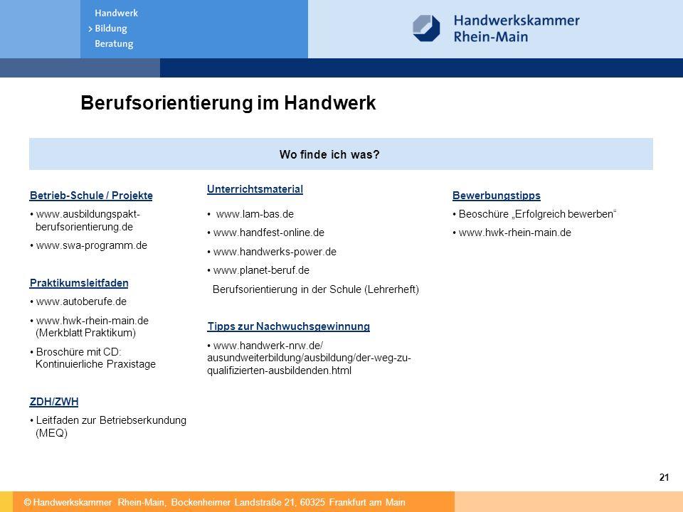 © Handwerkskammer Rhein-Main, Bockenheimer Landstraße 21, 60325 Frankfurt am Main 21 Berufsorientierung im Handwerk Wo finde ich was? Betrieb-Schule /