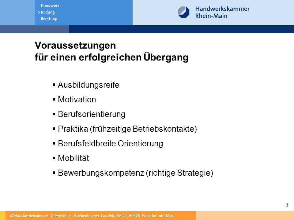 © Handwerkskammer Rhein-Main, Bockenheimer Landstraße 21, 60325 Frankfurt am Main 3 Voraussetzungen für einen erfolgreichen Übergang  Ausbildungsreif