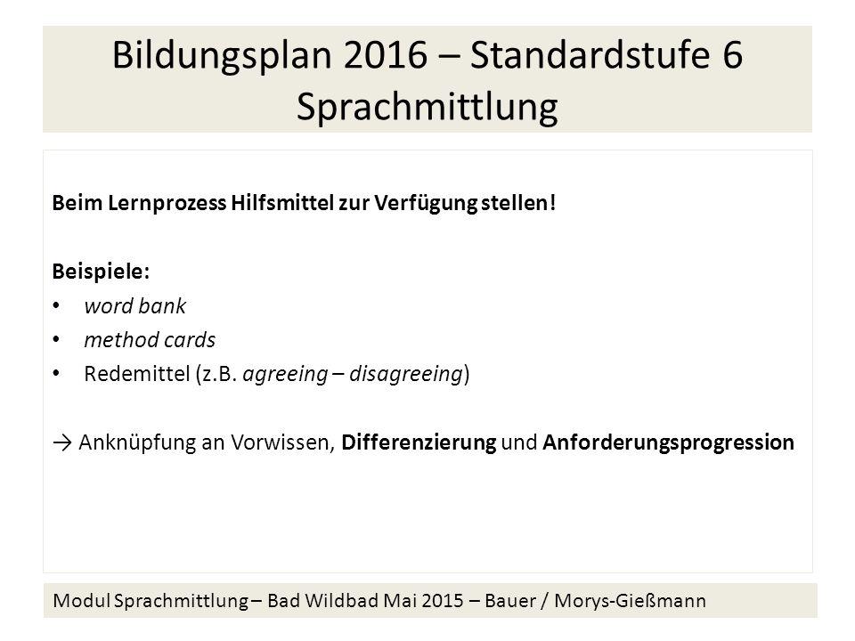 Bildungsplan 2016 – Standardstufe 6 Sprachmittlung Beim Lernprozess Hilfsmittel zur Verfügung stellen.
