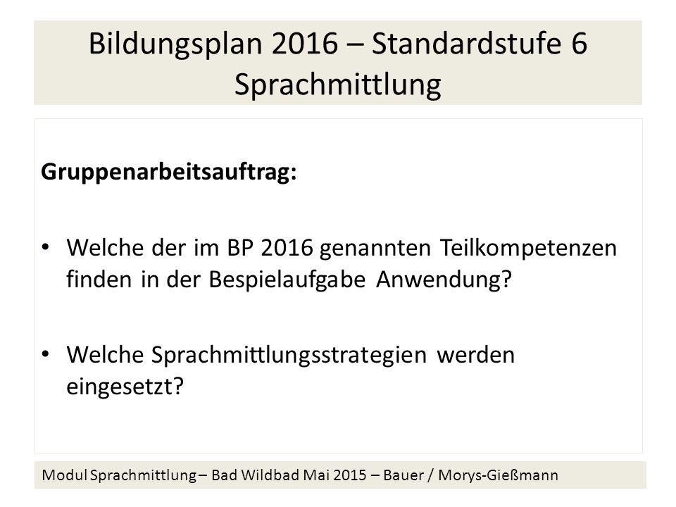 Bildungsplan 2016 – Standardstufe 6 Sprachmittlung Gruppenarbeitsauftrag: Welche der im BP 2016 genannten Teilkompetenzen finden in der Bespielaufgabe Anwendung.