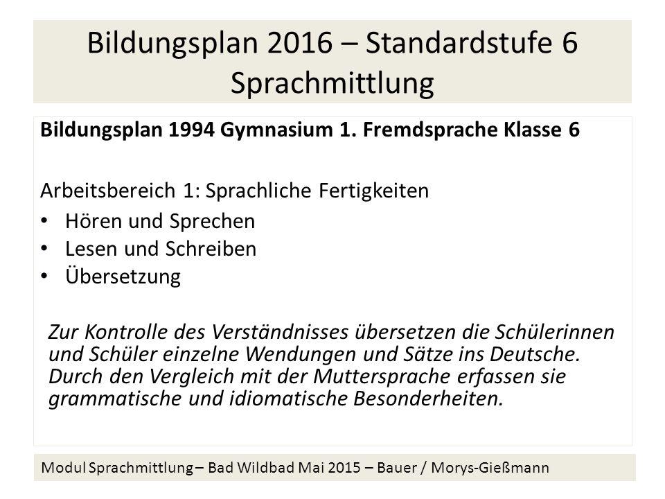 Bildungsplan 2016 – Standardstufe 6 Sprachmittlung Bildungsplan 1994 Gymnasium 1.