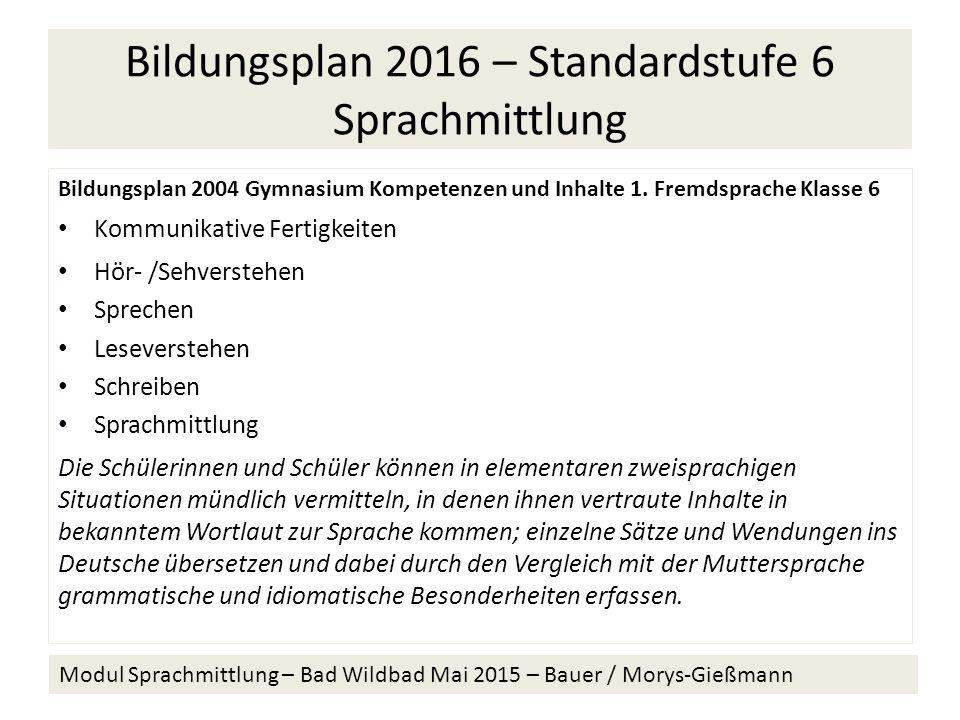 Bildungsplan 2016 – Standardstufe 6 Sprachmittlung Bildungsplan 2004 Gymnasium Kompetenzen und Inhalte 1.