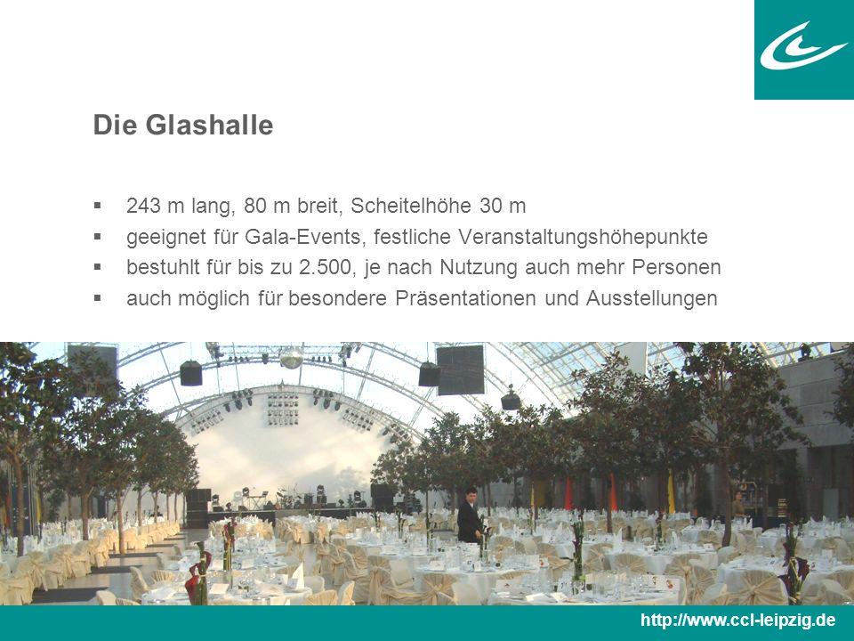 Die Glashalle  243 m lang, 80 m breit, Scheitelhöhe 30 m  geeignet für Gala-Events, festliche Veranstaltungshöhepunkte  bestuhlt für bis zu 2.500, je nach Nutzung auch mehr Personen  auch möglich für besondere Präsentationen und Ausstellungen http://www.ccl-leipzig.de
