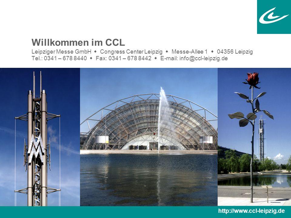 Willkommen im CCL Leipziger Messe GmbH  Congress Center Leipzig  Messe-Allee 1  04356 Leipzig Tel.: 0341 – 678 8440  Fax: 0341 – 678 8442  E-mail