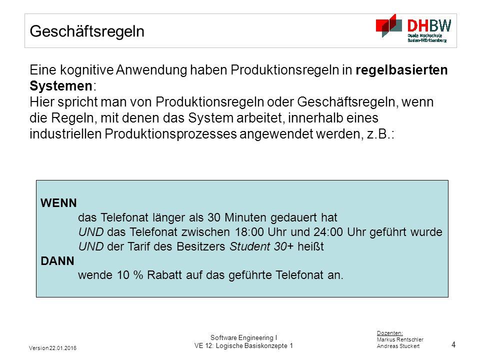 4 Dozenten: Markus Rentschler Andreas Stuckert Version 22.01.2016 Software Engineering I VE 12: Logische Basiskonzepte 1 Geschäftsregeln WENN das Tele