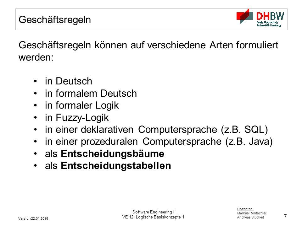 7 Dozenten: Markus Rentschler Andreas Stuckert Version 22.01.2016 Software Engineering I VE 12: Logische Basiskonzepte 1 Geschäftsregeln Geschäftsrege