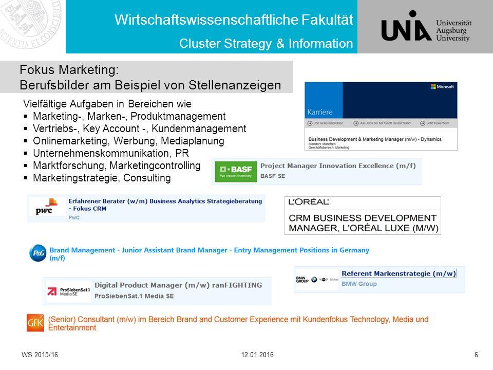 Wirtschaftswissenschaftliche Fakultät WS 2015/1612.01.20166 Cluster Strategy & Information Vielfältige Aufgaben in Bereichen wie  Marketing-, Marken-