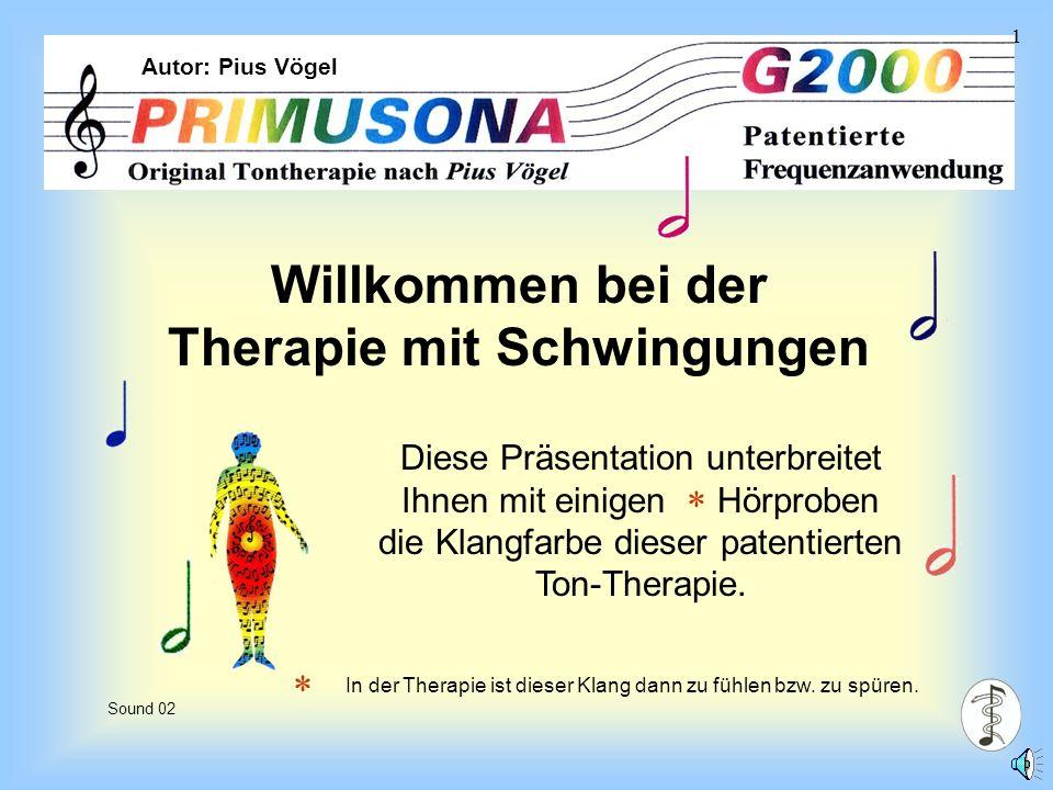 Sound I 1 Willkommen bei der Therapie mit Schwingungen Sound 02 Diese Präsentation unterbreitet Ihnen mit einigen Hörproben die Klangfarbe dieser patentierten Ton-Therapie.