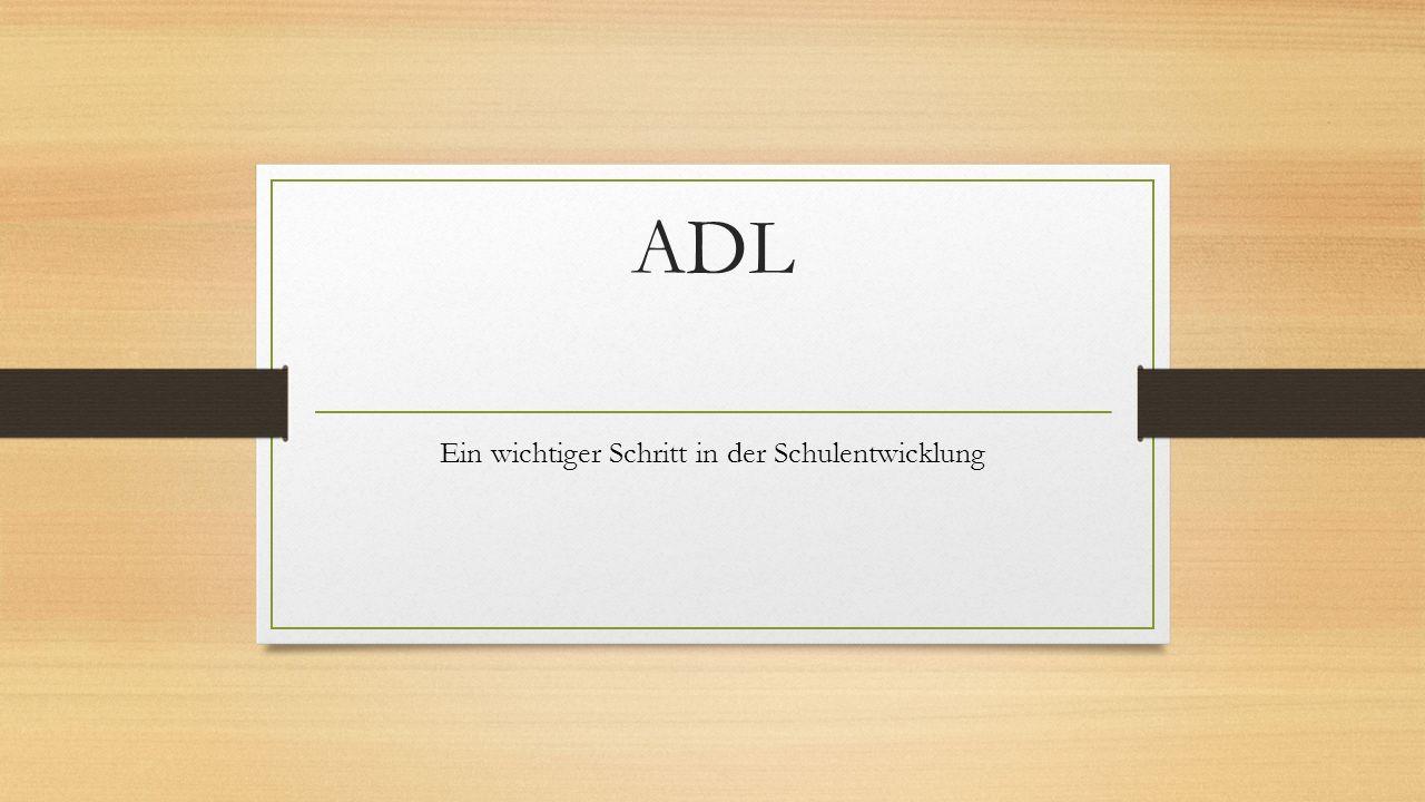 ADL Ein wichtiger Schritt in der Schulentwicklung