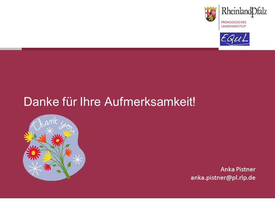 Danke für Ihre Aufmerksamkeit! Anka Pistner anka.pistner@pl.rlp.de